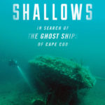 Dangerous Shallows: In Search of the Ghost Ships of Cape Cod